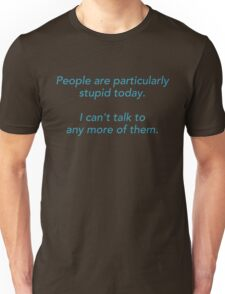 People Are Particularly Stupid Unisex T-Shirt