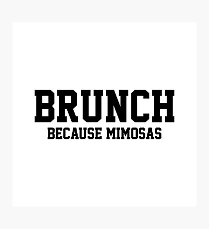 Brunch... Because Mimosas Photographic Print