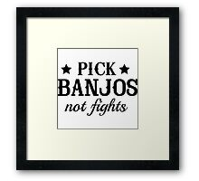 Pick banjos not fights Framed Print