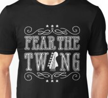FEAR THE TWANG Unisex T-Shirt