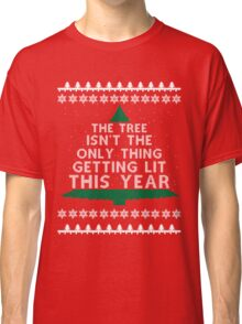 The tree isn't the only thing getting lit this christmas - ugly christmas sweater t-shirt Classic T-Shirt