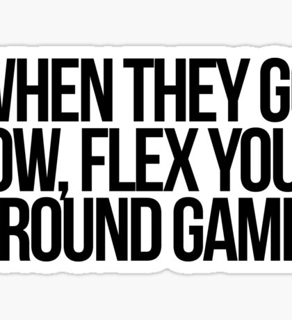 When They Go Low, Flex Your Ground Game Sticker