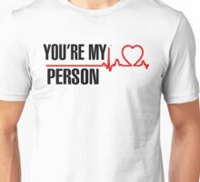 You are my person - Grey's Anatomy  Unisex T-Shirt