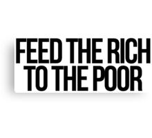 Feed The Rich (To The Poor) Canvas Print