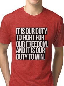 It Is Our Duty To Fight For Our Freedom, And It Is Our Duty To Win. Tri-blend T-Shirt