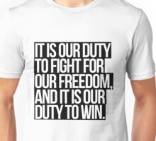 It Is Our Duty To Fight For Our Freedom, And It Is Our Duty To Win. Unisex T-Shirt