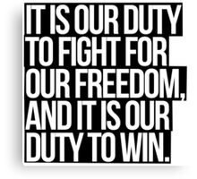 It Is Our Duty To Fight For Our Freedom, And It Is Our Duty To Win. Canvas Print