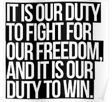 It Is Our Duty To Fight For Our Freedom, And It Is Our Duty To Win. Poster