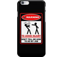 Warning! To avoid injury don't tell me how to do my job. (with keyboard) iPhone Case/Skin