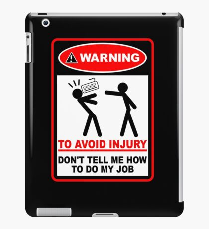 Warning! To avoid injury don't tell me how to do my job. (with keyboard) iPad Case/Skin