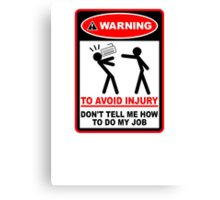 Warning! To avoid injury don't tell me how to do my job. (with keyboard) Canvas Print