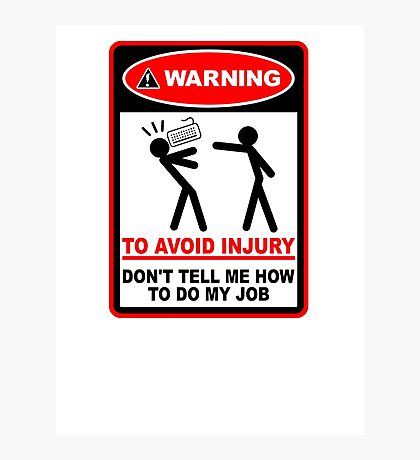 Warning! To avoid injury don't tell me how to do my job. (with keyboard) Photographic Print