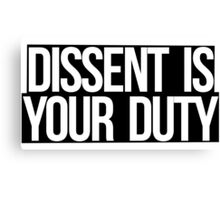 Dissent Is Your Duty Canvas Print