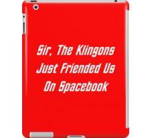 Sir, The Klingons Just Friended Us iPad Case/Skin