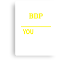 It's A BDP thing, you wouldn't understand !! Canvas Print
