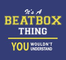 It's A BEATBOX thing, you wouldn't understand !! by satro