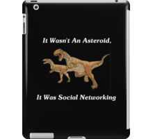 Social Networking: The Real Cause Of Dinosaur Extinction iPad Case/Skin