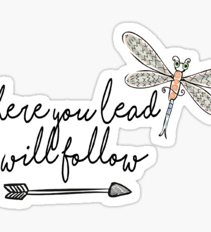 Where You Lead, I Will Follow - Dragon Fly Sticker