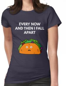 Every Now And Then I Fall Apart Womens Fitted T-Shirt