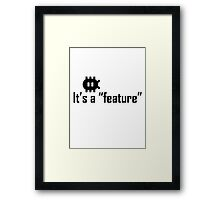 "It's a ""feature"" Framed Print"