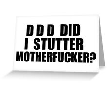 Did I Stutter Motherfucker? Greeting Card