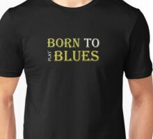 Born To Play Blues Unisex T-Shirt
