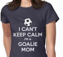 I Can't Keep Calm. I'm A Goalie Mom. Womens Fitted T-Shirt
