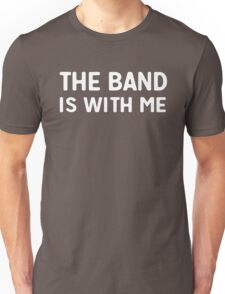 The band is with me Unisex T-Shirt