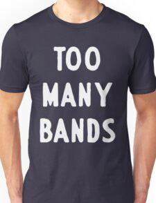 Too many bands Unisex T-Shirt