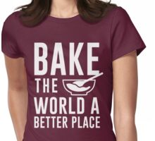 Bake the world a better place Womens Fitted T-Shirt