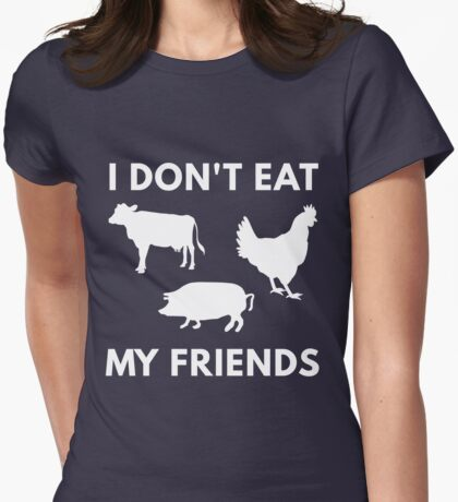 I Don't Eat My Friends Womens Fitted T-Shirt