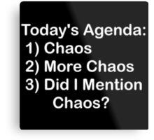 Today's Agenda: Chaos Metal Print