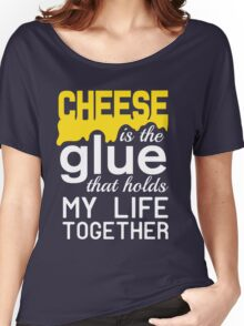 Cheese is the glue that holds my life together Women's Relaxed Fit T-Shirt