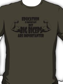 education is important but big biceps is importanter 2 T-Shirt