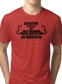 education is important but big biceps is importanter 2 Tri-blend T-Shirt