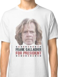 Frank Gallagher For President Classic T-Shirt