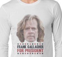 Frank Gallagher For President Long Sleeve T-Shirt
