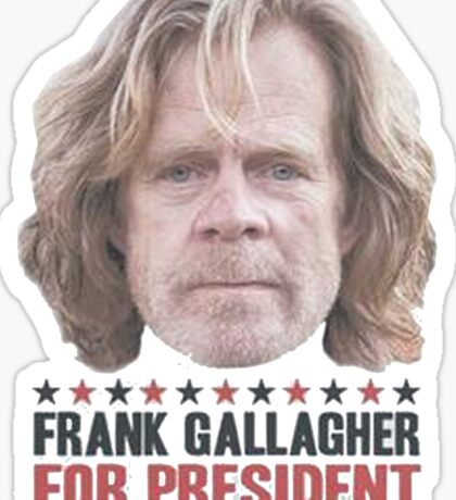 Frank Gallagher For President Sticker