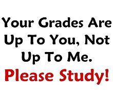 Your Grades Are Up To You by geeknirvana