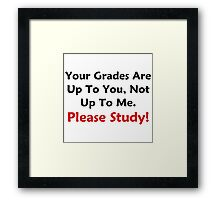 Your Grades Are Up To You Framed Print