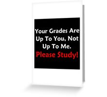 Your Grades Are Up To You Greeting Card
