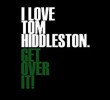 I LOVE Tom Hiddleston GET OVER IT! by morigirl