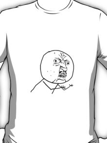 Y U NO? T-Shirt