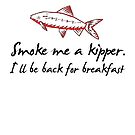 Smoke Me A Kipper by PaulRoberts