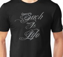 Such is Life in beautiful tattoo script tribal Unisex T-Shirt