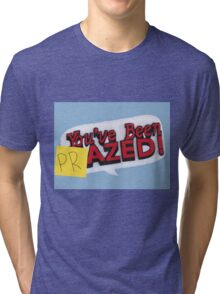 you've been PRazed Tri-blend T-Shirt