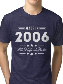 Made In 2006 All Original Parts 10th Birthday Gift T-Shirt Tri-blend T-Shirt