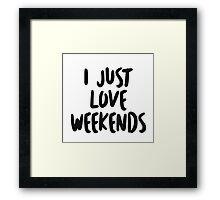 I just love weekends! Framed Print
