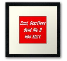Cool, Starfleet Sent Me A Red Shirt (white text) Framed Print