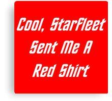 Cool, Starfleet Sent Me A Red Shirt (white text) Canvas Print